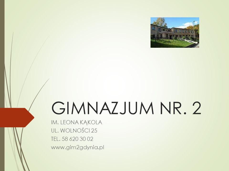 IM. LEONA KĄKOLA UL. WOLNOŚCI 25 TEL. 58 620 30 02 www.gim2gdynia.pl