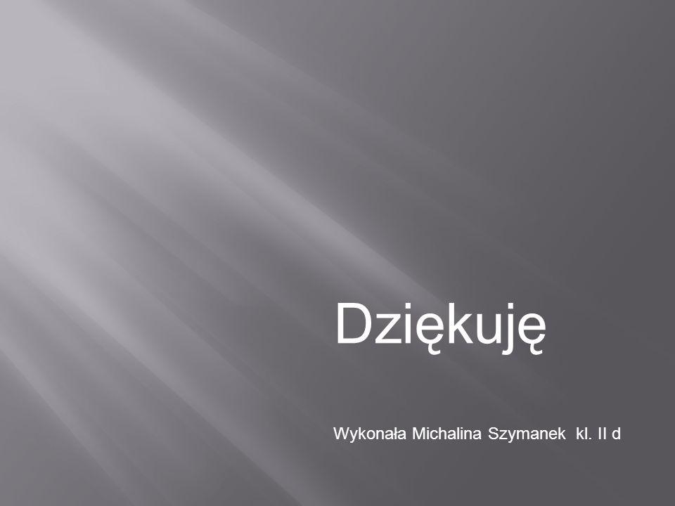 Dziękuję Wykonała Michalina Szymanek kl. II d