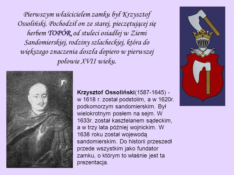 Pierwszym właścicielem zamku był Krzysztof Ossoliński