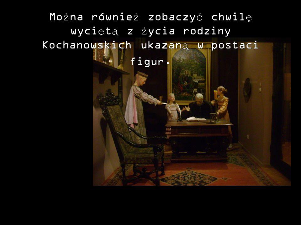 Można również zobaczyć chwilę wyciętą z życia rodziny Kochanowskich ukazaną w postaci figur.