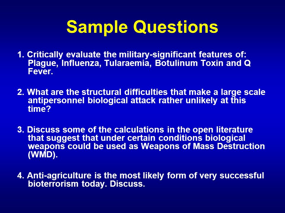 Sample Questions 1. Critically evaluate the military-significant features of: Plague, Influenza, Tularaemia, Botulinum Toxin and Q Fever.