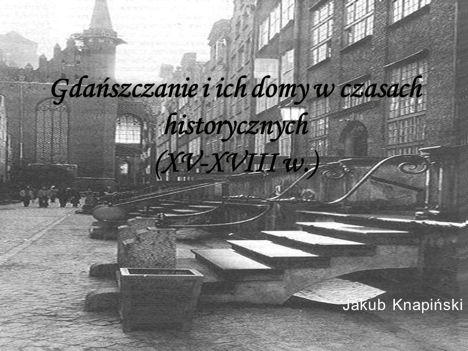 Gdańszczanie i ich domy w czasach historycznych (XV-XVIII w.)