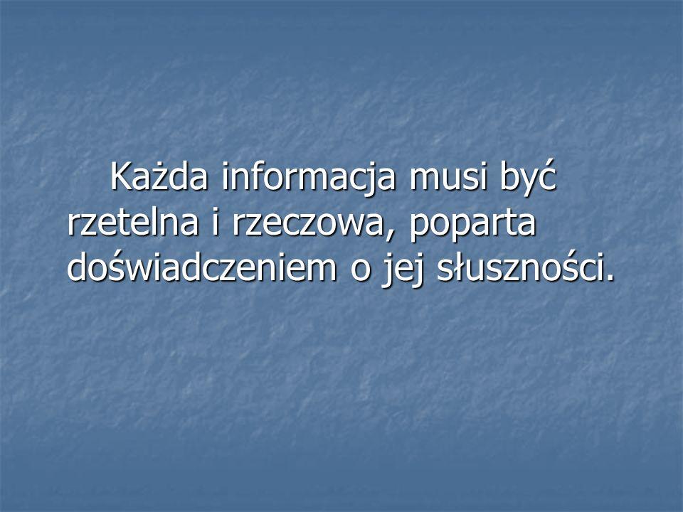Każda informacja musi być rzetelna i rzeczowa, poparta doświadczeniem o jej słuszności.