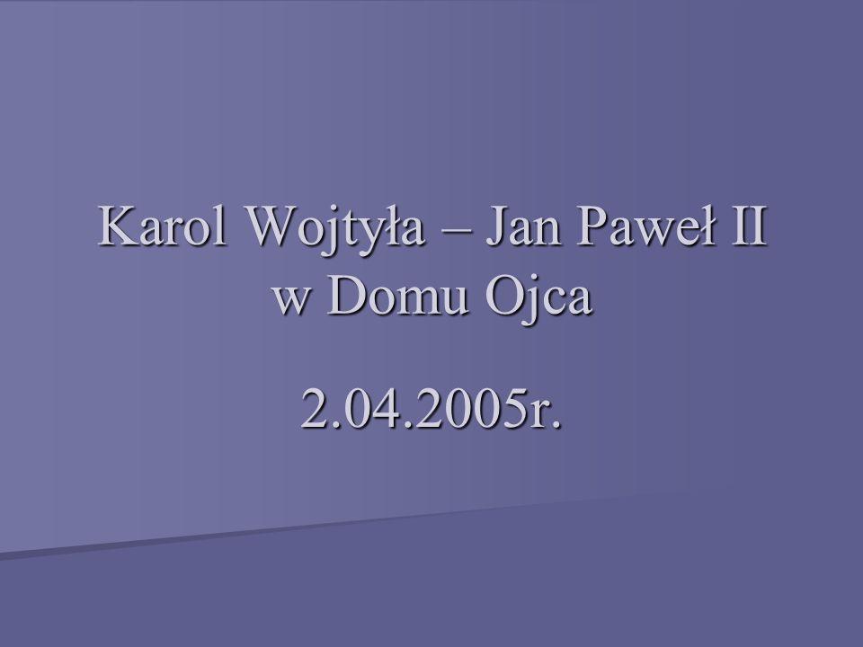 Karol Wojtyła – Jan Paweł II w Domu Ojca