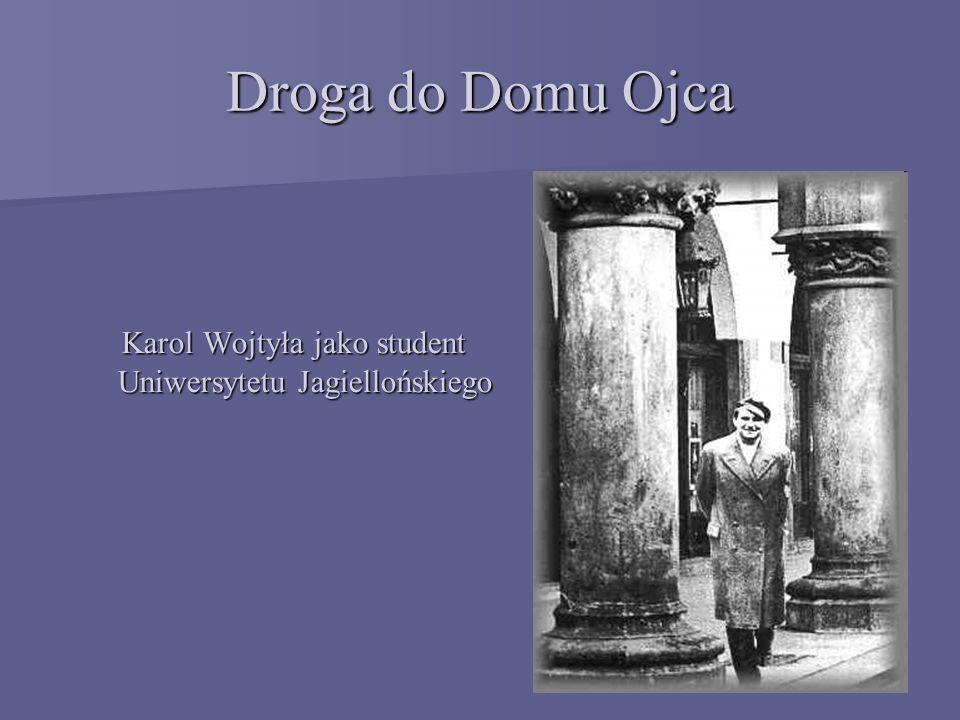 Droga do Domu Ojca Karol Wojtyła jako student Uniwersytetu Jagiellońskiego