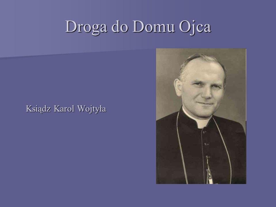 Droga do Domu Ojca Ksiądz Karol Wojtyła