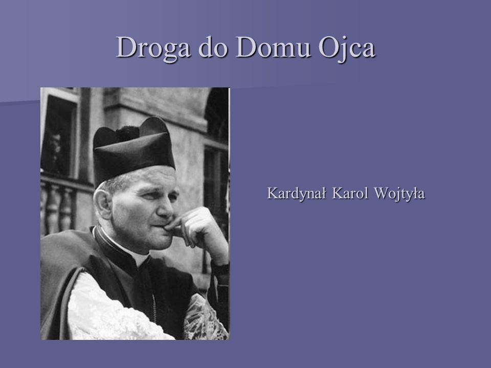 Droga do Domu Ojca Kardynał Karol Wojtyła