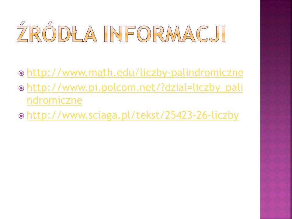 Źródła informacji http://www.math.edu/liczby-palindromiczne