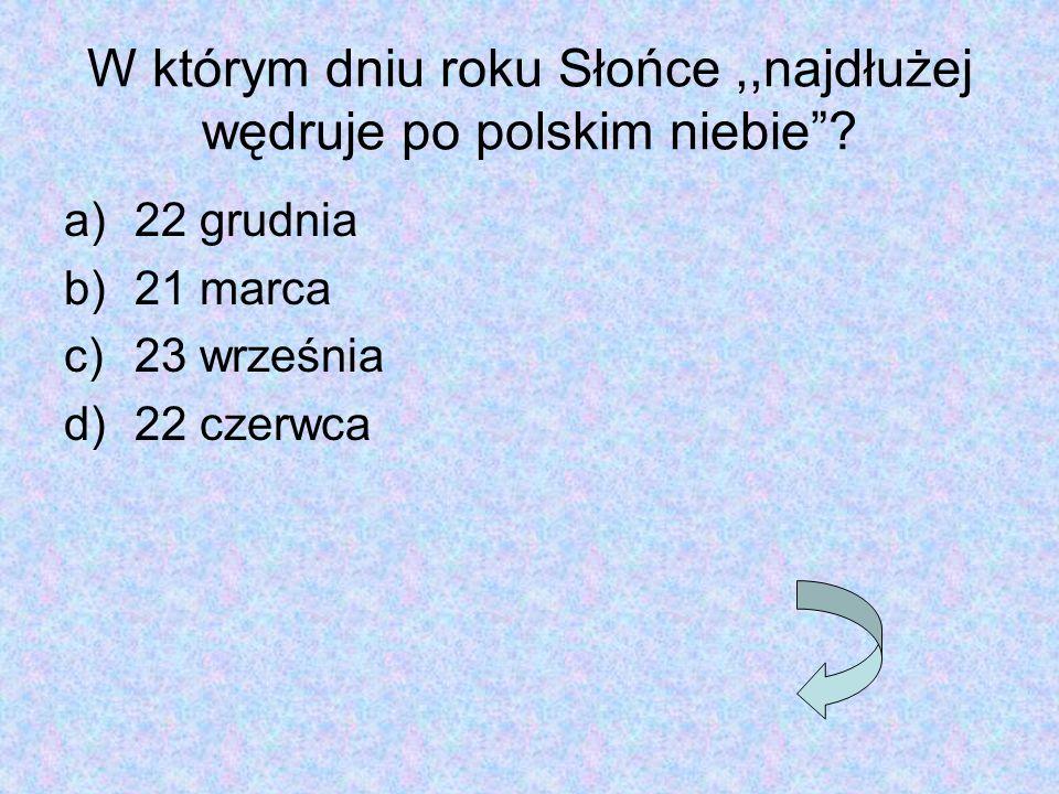 W którym dniu roku Słońce ,,najdłużej wędruje po polskim niebie