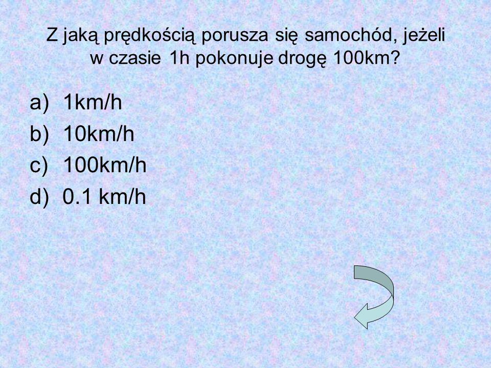 Z jaką prędkością porusza się samochód, jeżeli w czasie 1h pokonuje drogę 100km