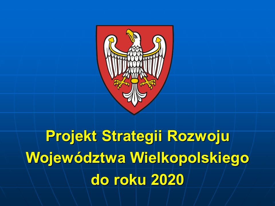 Projekt Strategii Rozwoju Województwa Wielkopolskiego do roku 2020