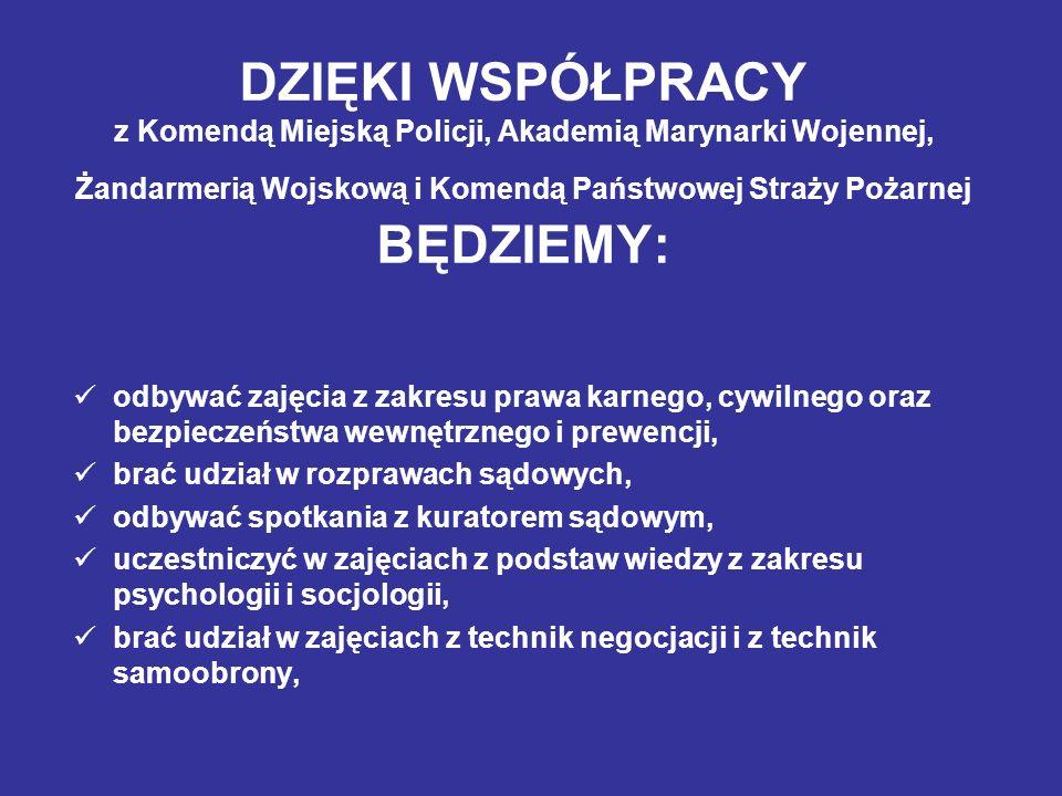 DZIĘKI WSPÓŁPRACY z Komendą Miejską Policji, Akademią Marynarki Wojennej, Żandarmerią Wojskową i Komendą Państwowej Straży Pożarnej BĘDZIEMY: