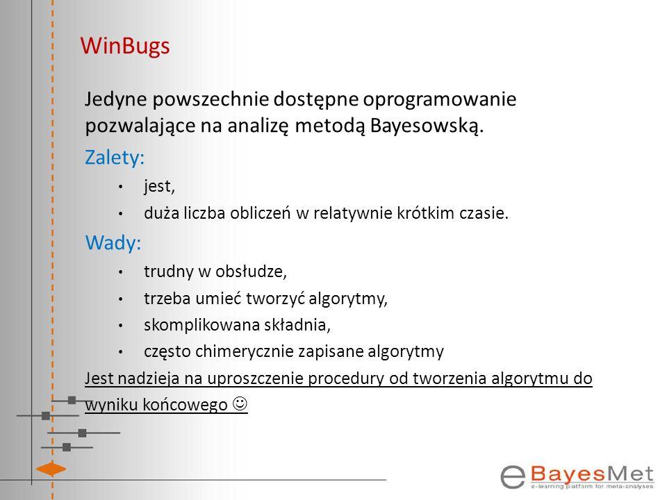 WinBugs Jedyne powszechnie dostępne oprogramowanie pozwalające na analizę metodą Bayesowską. Zalety: