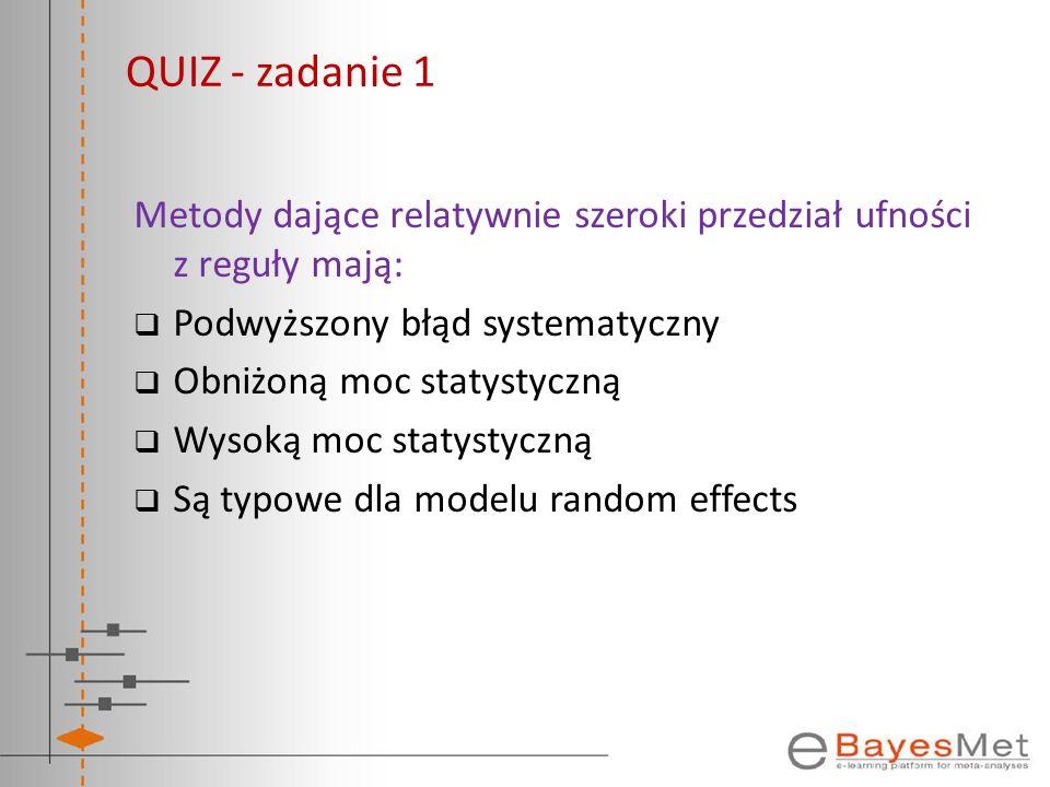 QUIZ - zadanie 1 Metody dające relatywnie szeroki przedział ufności z reguły mają: Podwyższony błąd systematyczny.
