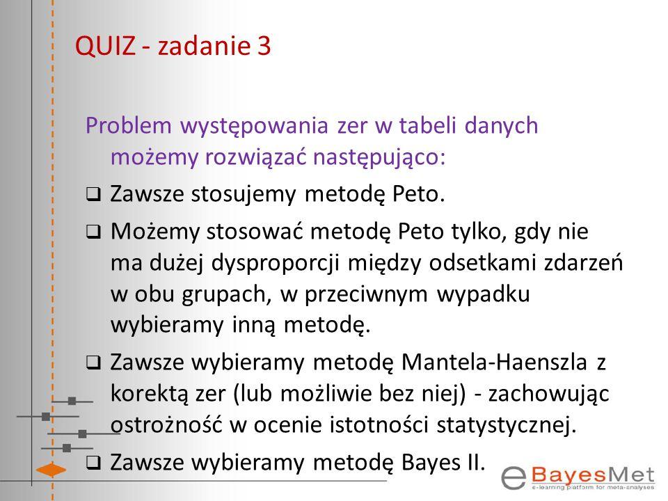 QUIZ - zadanie 3 Problem występowania zer w tabeli danych możemy rozwiązać następująco: Zawsze stosujemy metodę Peto.