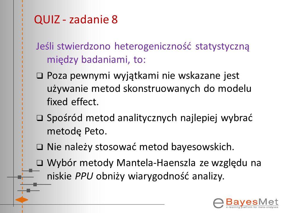 QUIZ - zadanie 8 Jeśli stwierdzono heterogeniczność statystyczną między badaniami, to: