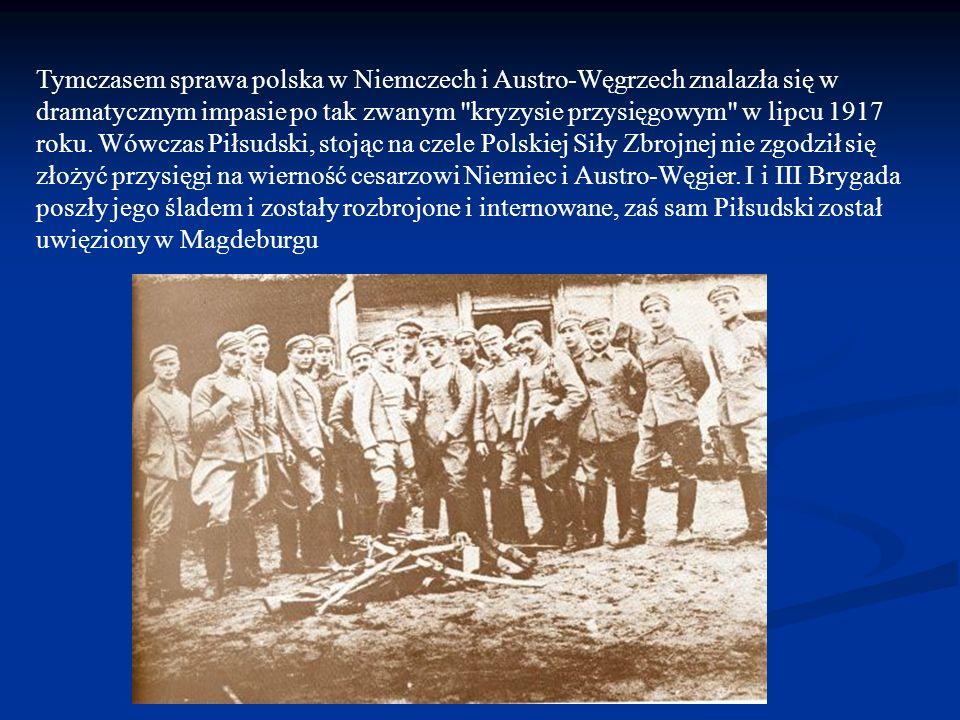 Tymczasem sprawa polska w Niemczech i Austro-Węgrzech znalazła się w dramatycznym impasie po tak zwanym kryzysie przysięgowym w lipcu 1917 roku.