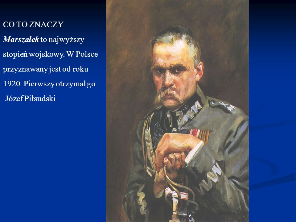 CO TO ZNACZY Marszałek to najwyższy. stopień wojskowy. W Polsce. przyznawany jest od roku. 1920. Pierwszy otrzymał go.