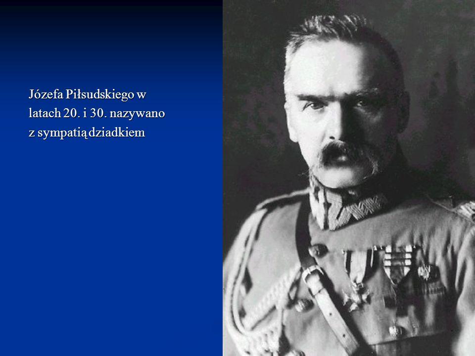 Józefa Piłsudskiego w latach 20. i 30. nazywano z sympatią dziadkiem