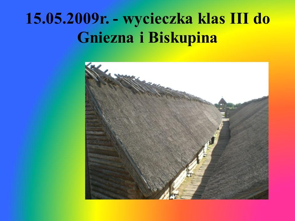 15.05.2009r. - wycieczka klas III do Gniezna i Biskupina