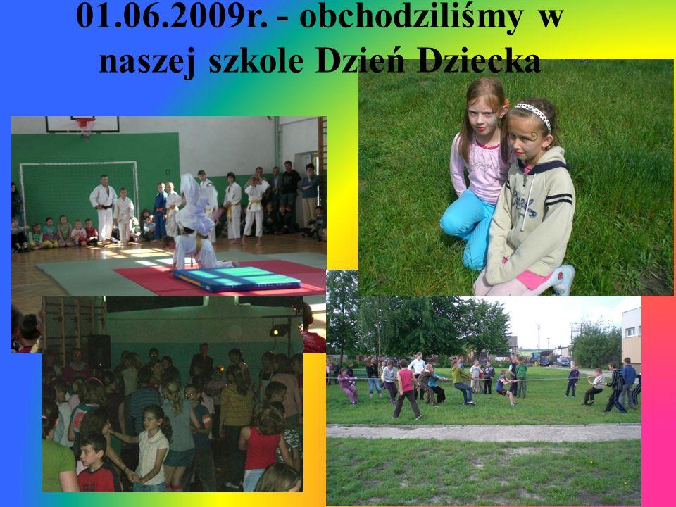 01.06.2009r. - obchodziliśmy w naszej szkole Dzień Dziecka