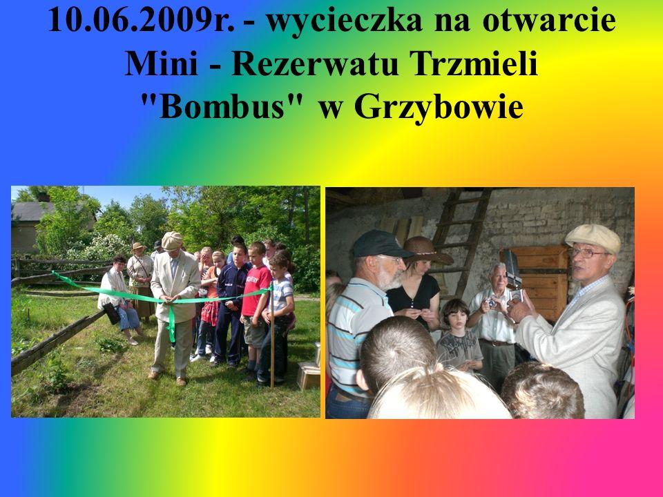 10.06.2009r. - wycieczka na otwarcie Mini - Rezerwatu Trzmieli Bombus w Grzybowie