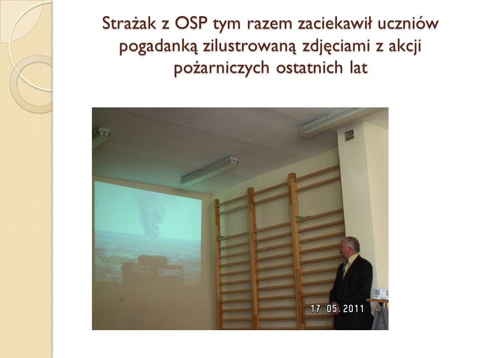 Strażak z OSP tym razem zaciekawił uczniów pogadanką zilustrowaną zdjęciami z akcji pożarniczych ostatnich lat