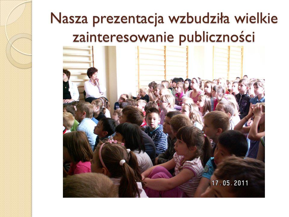 Nasza prezentacja wzbudziła wielkie zainteresowanie publiczności