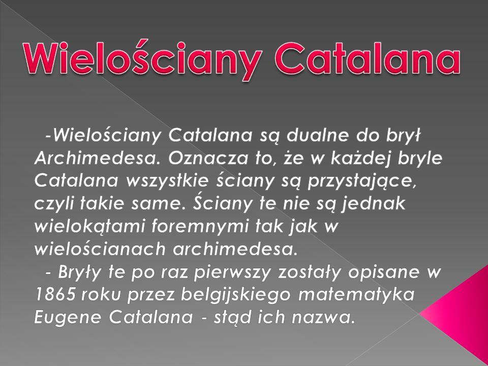 -Wielościany Catalana są dualne do brył Archimedesa