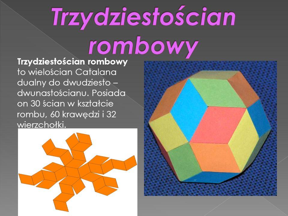 Trzydziestościan rombowy to wielościan Catalana dualny do dwudziesto – dwunastościanu.