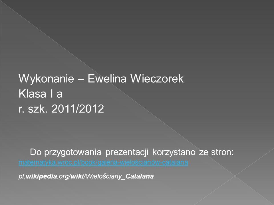 Wykonanie – Ewelina Wieczorek Klasa I a r. szk. 2011/2012