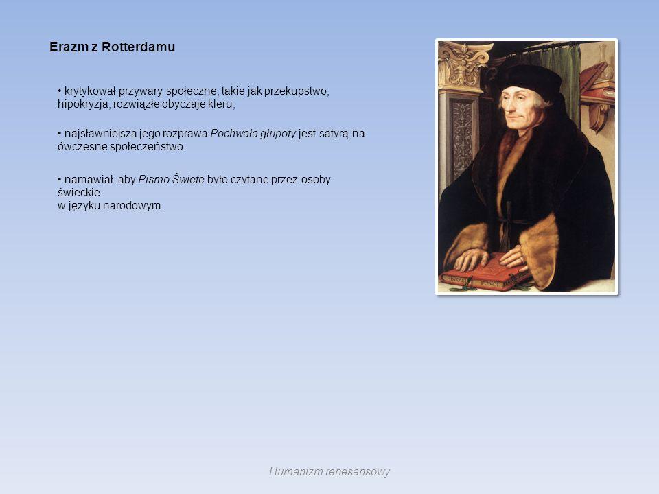 Erazm z Rotterdamu krytykował przywary społeczne, takie jak przekupstwo, hipokryzja, rozwiązłe obyczaje kleru,