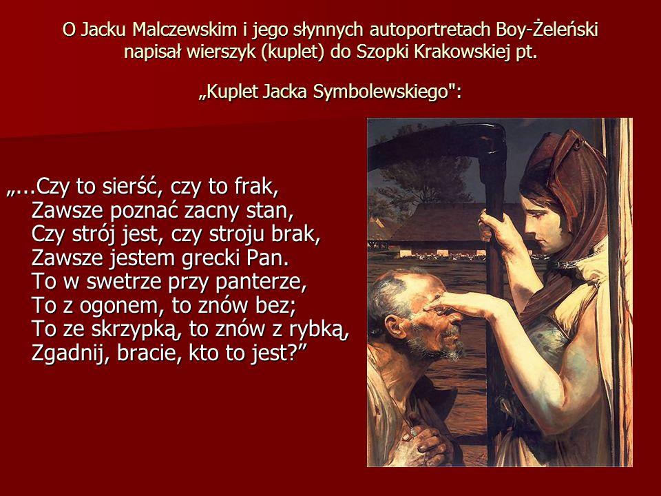 """O Jacku Malczewskim i jego słynnych autoportretach Boy-Żeleński napisał wierszyk (kuplet) do Szopki Krakowskiej pt. """"Kuplet Jacka Symbolewskiego :"""