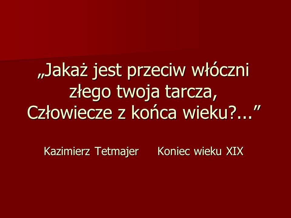 """""""Jakaż jest przeciw włóczni złego twoja tarcza, Człowiecze z końca wieku ... Kazimierz Tetmajer Koniec wieku XIX"""