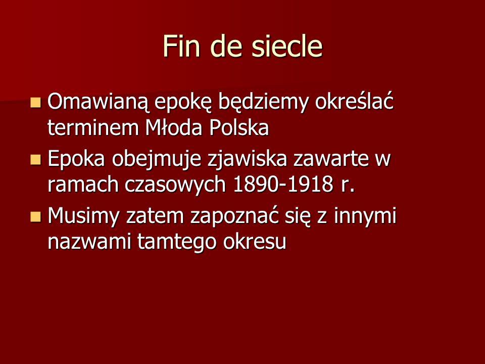 Fin de siecle Omawianą epokę będziemy określać terminem Młoda Polska