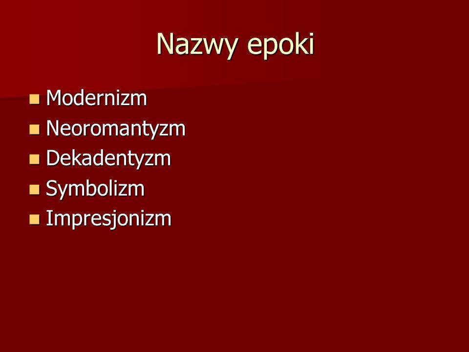 Nazwy epoki Modernizm Neoromantyzm Dekadentyzm Symbolizm Impresjonizm