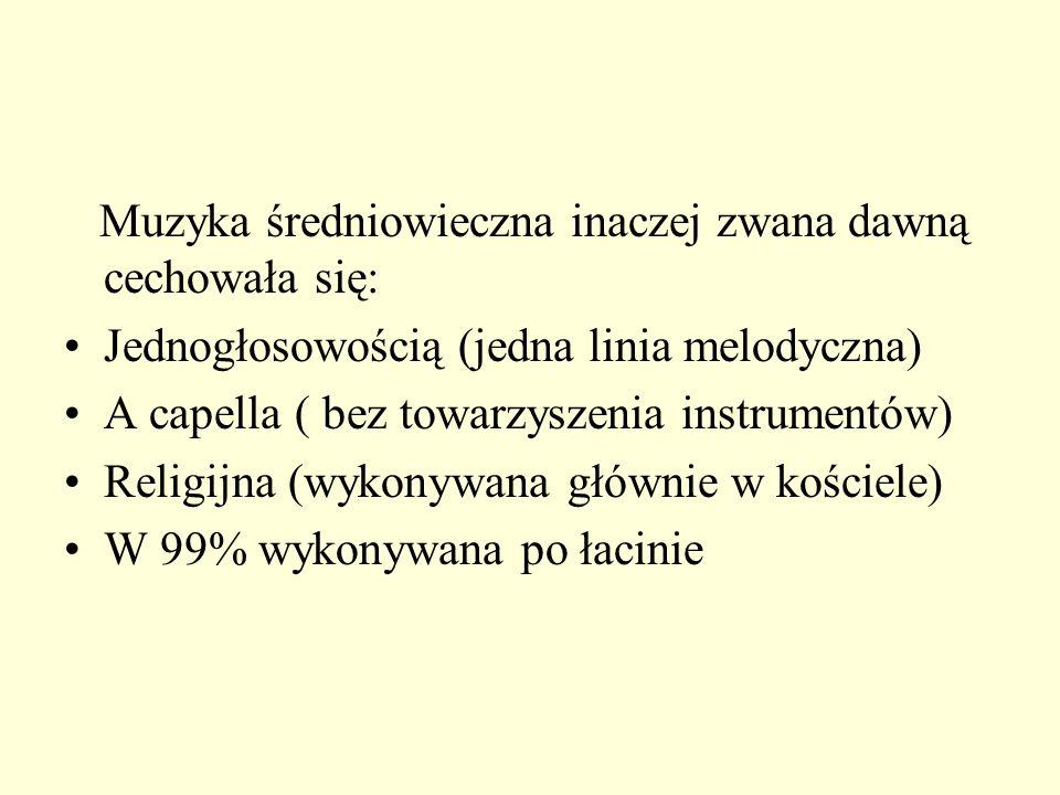 Muzyka średniowieczna inaczej zwana dawną cechowała się:
