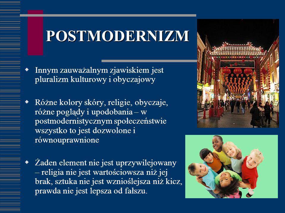 POSTMODERNIZM Innym zauważalnym zjawiskiem jest pluralizm kulturowy i obyczajowy.