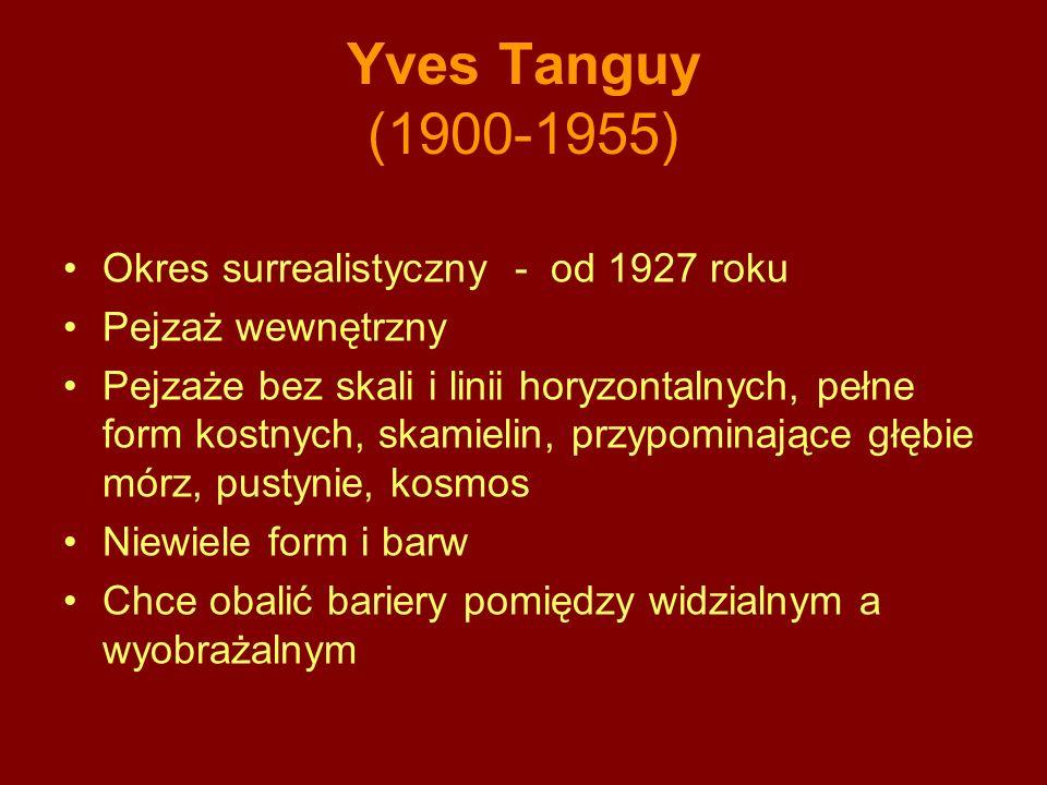 Yves Tanguy (1900-1955) Okres surrealistyczny - od 1927 roku