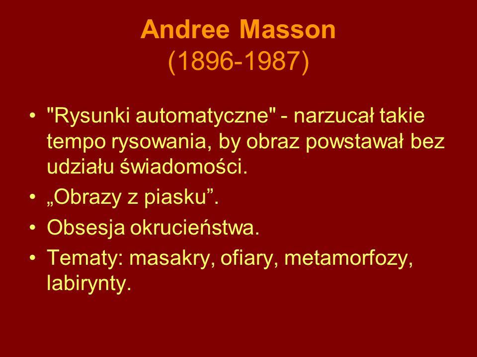 Andree Masson (1896-1987) Rysunki automatyczne - narzucał takie tempo rysowania, by obraz powstawał bez udziału świadomości.