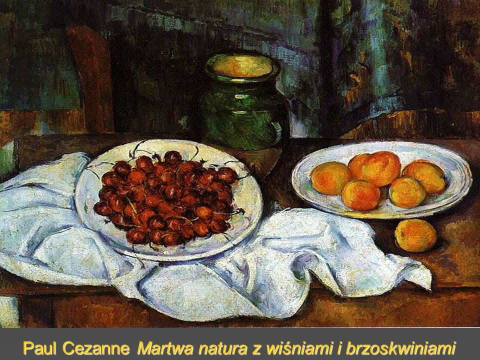 Paul Cezanne Martwa natura z wiśniami i brzoskwiniami