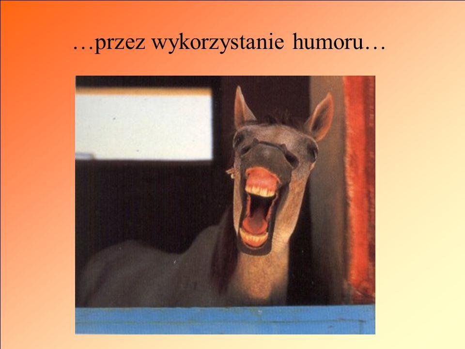 …przez wykorzystanie humoru…
