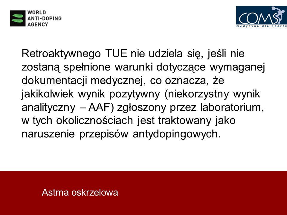 Retroaktywnego TUE nie udziela się, jeśli nie zostaną spełnione warunki dotyczące wymaganej dokumentacji medycznej, co oznacza, że jakikolwiek wynik pozytywny (niekorzystny wynik analityczny – AAF) zgłoszony przez laboratorium, w tych okolicznościach jest traktowany jako naruszenie przepisów antydopingowych.