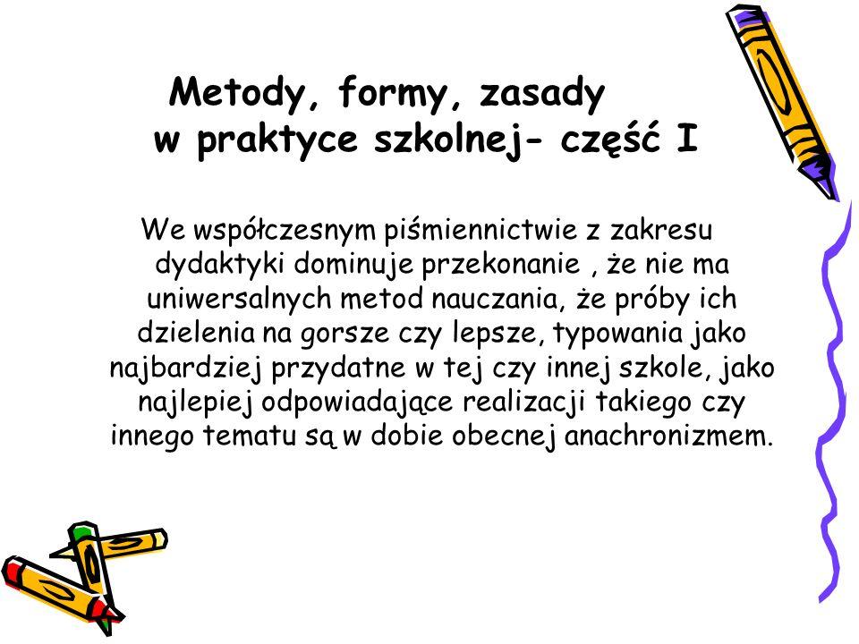 Metody, formy, zasady w praktyce szkolnej- część I