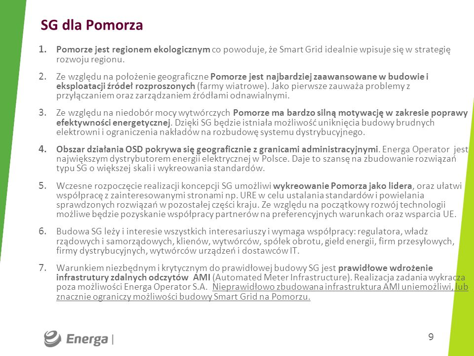 SG dla PomorzaPomorze jest regionem ekologicznym co powoduje, że Smart Grid idealnie wpisuje się w strategię rozwoju regionu.