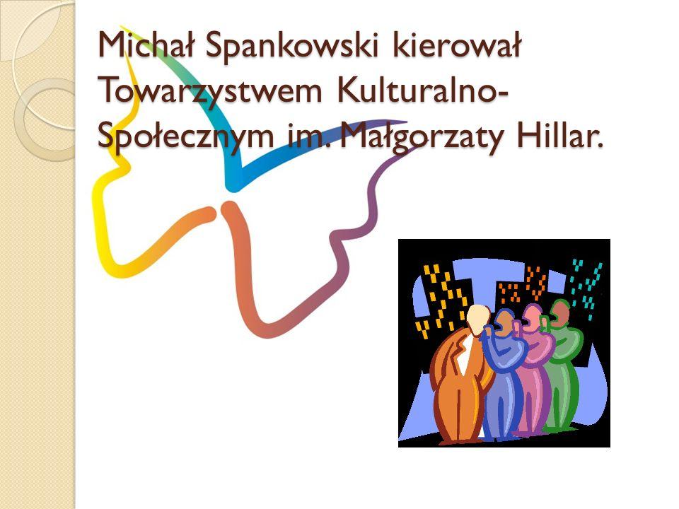 Michał Spankowski kierował Towarzystwem Kulturalno-Społecznym im