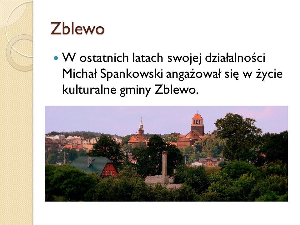 Zblewo W ostatnich latach swojej działalności Michał Spankowski angażował się w życie kulturalne gminy Zblewo.