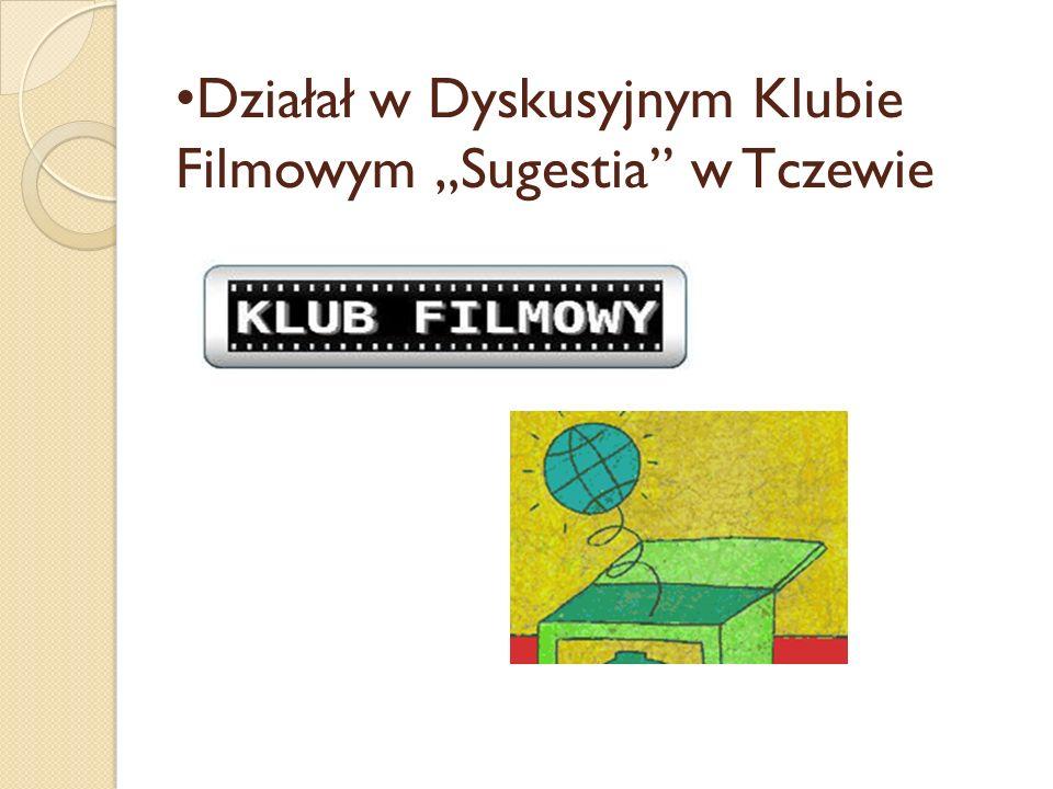 """Działał w Dyskusyjnym Klubie Filmowym """"Sugestia w Tczewie"""