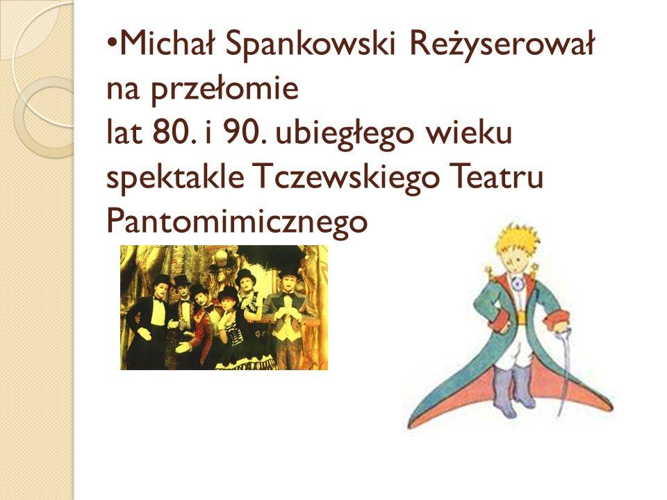 Michał Spankowski Reżyserował na przełomie lat 80. i 90