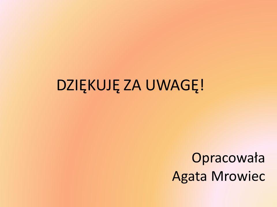 Opracowała Agata Mrowiec